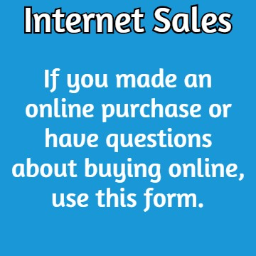 Internet Sales: If you made an online purchase or have quetions about buying online, use this form.