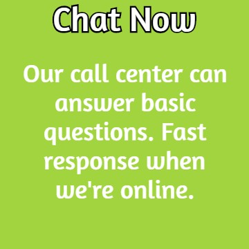 Chat Now: Our call center can answer basic questions. Fast response when we're online.